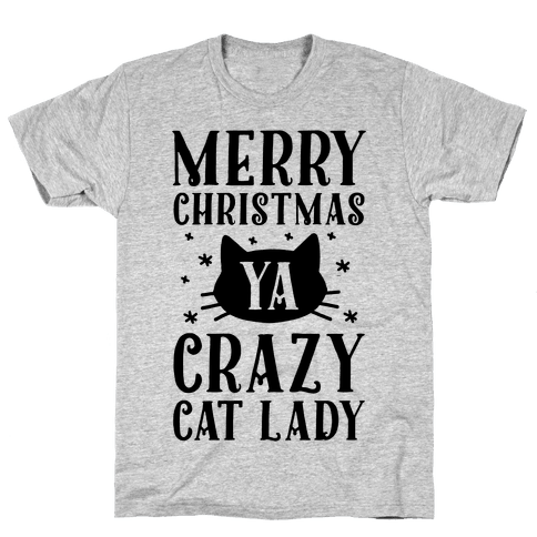 Merry Christmas Ya Crazy Cat Lady Mens T-Shirt