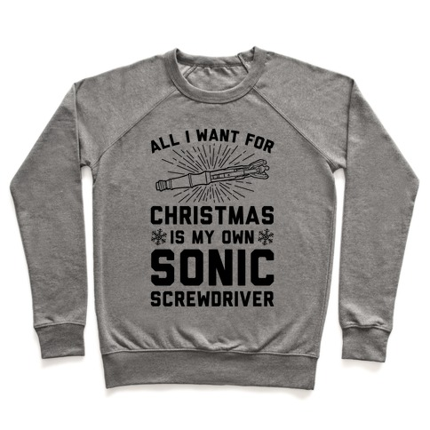All I Want For Christmas Is My Own Sonic Screwdriver Pullover