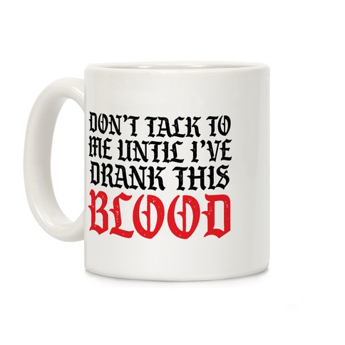 Don't Talk To Me Until I've Drank This Blood Coffee Mug