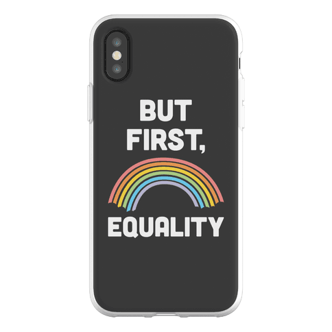 But First, Equality Phone Flexi-Case