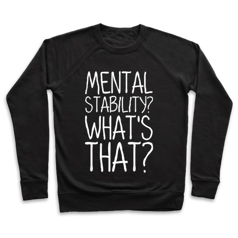 Mental Stability? What's That? Pullover