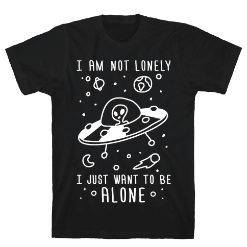 I Am Not Lonely I Just Want To Be Alone Mens T-Shirt