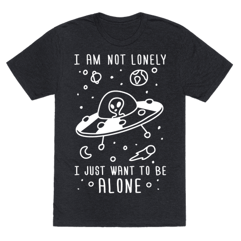 I Am Not Lonely I Just Want To Be Alone