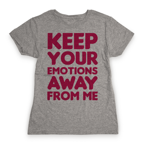 Keep YouR Emotions Away From Me Womens T-Shirt