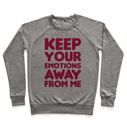 Keep YouR Emotions Away From Me Pullover