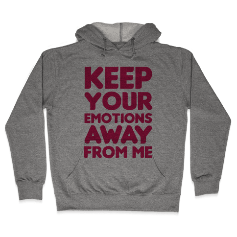 Keep YouR Emotions Away From Me Hooded Sweatshirt