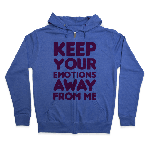 Keep YouR Emotions Away From Me Zip Hoodie