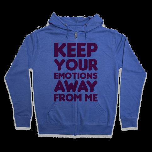 Keep YouR Emotions Away From Me Zip Hoodie