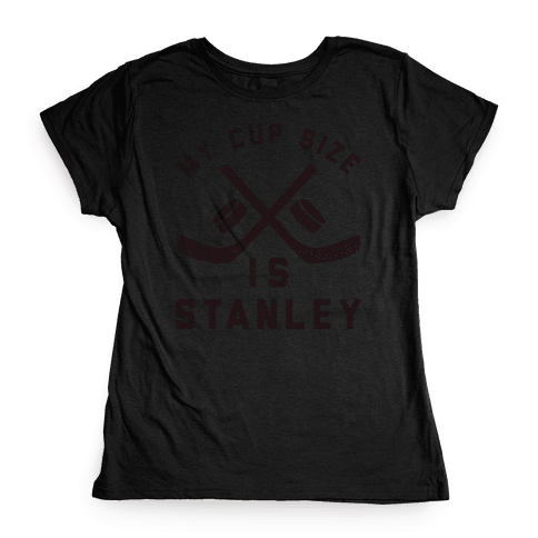 My Cup Size Is Stanley Womens T-Shirt