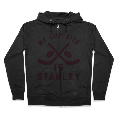 My Cup Size Is Stanley Zip Hoodie