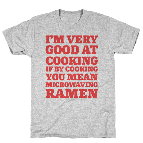 I'm Very Good At Cooking If By Cooking You Mean Microwaving Ramen Mens T-Shirt