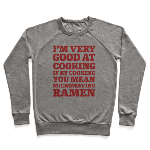 I'm Very Good At Cooking If By Cooking You Mean Microwaving Ramen Pullover