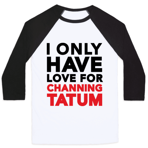I Only Have Love For Channing Tatum Baseball Tee