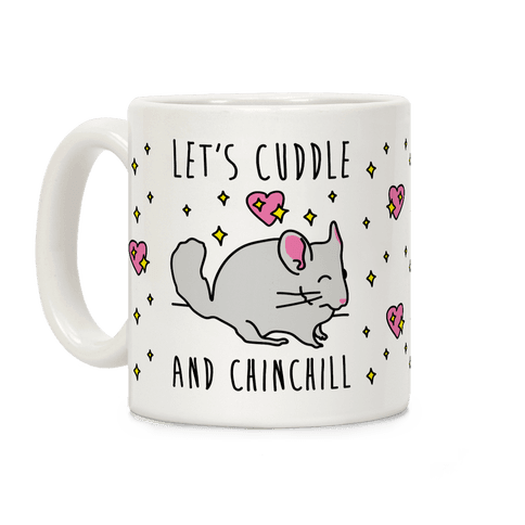 Let's Cuddle And Chinchill Coffee Mug