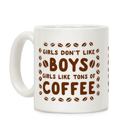 Girls Don't Like Boys. Girls Like Tons of Coffee Coffee Mug
