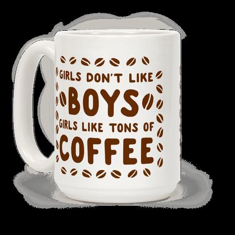 Girls Don't Like Boys. Girls Like Tons of Coffee