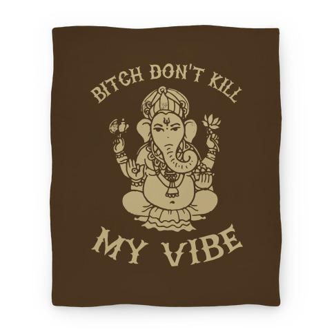 Bitch Don't Kill My Vibe (yoga) Blanket