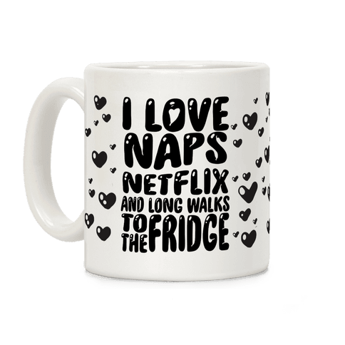 I Love Naps Netflix And Long Walks To The Fridge Coffee Mug