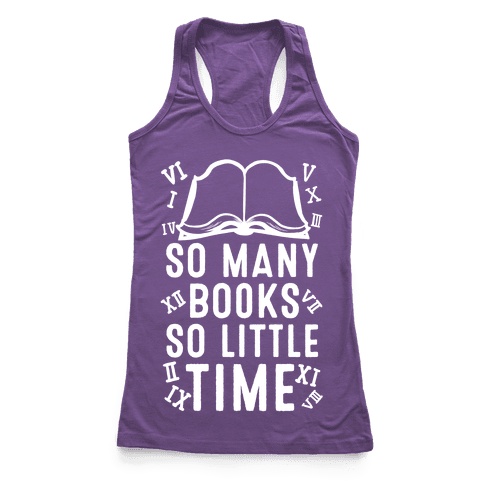 So Many Books. So Little Time Racerback Tank Top