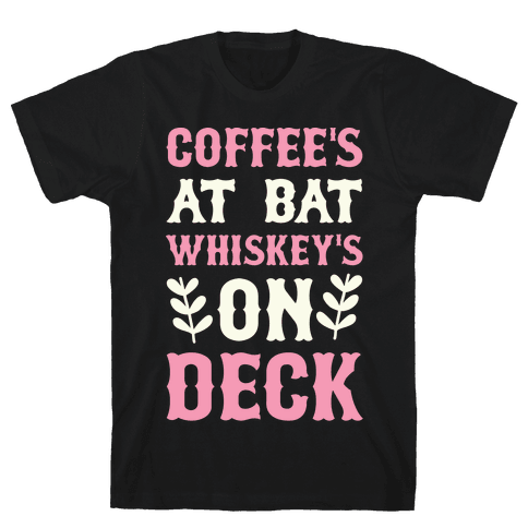 Coffee's At Bat Whiskey's On Deck Mens T-Shirt