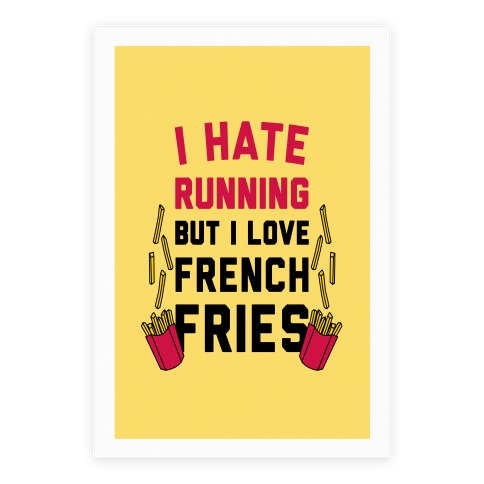I Hate Running But I Love French Fries Poster