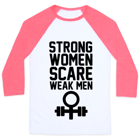 Strong Women Scare Weak Men Baseball Tee