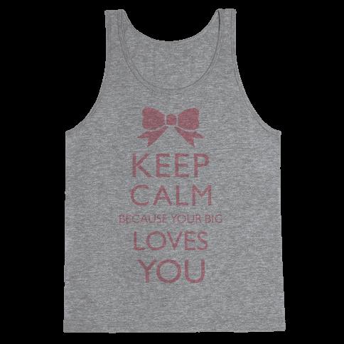 Keep Calm Because Your Big Love You Tank Top