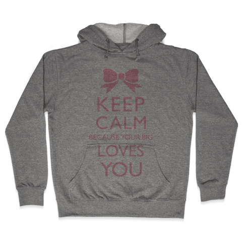 Keep Calm Because Your Big Love You Hooded Sweatshirt
