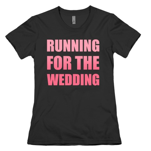 Running For The Wedding Womens T-Shirt