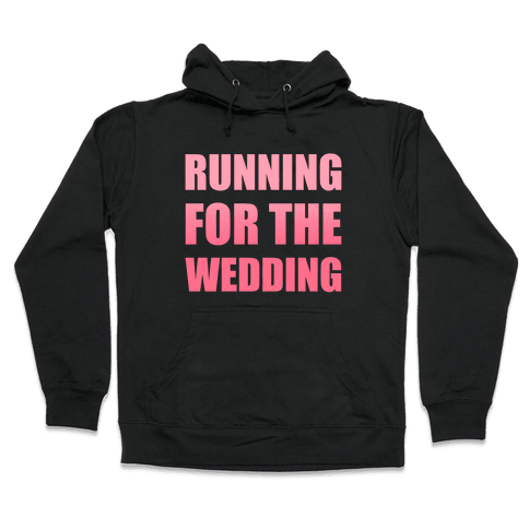 Running For The Wedding Hooded Sweatshirt