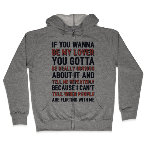 If You Wanna Be My Lover You Gotta Be Really Obvious About It Zip Hoodie