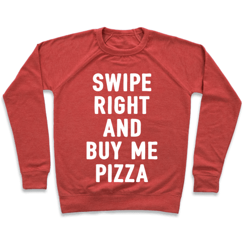 Swipe Right And Buy Me Pizza Pullover