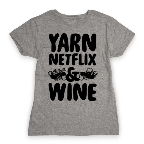 Yarn Netflix & Wine Womens T-Shirt