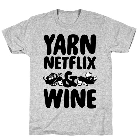 Yarn Netflix & Wine T-Shirt