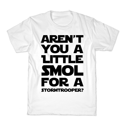 Aren't You a Little Smol for a Storm Trooper? Kids T-Shirt