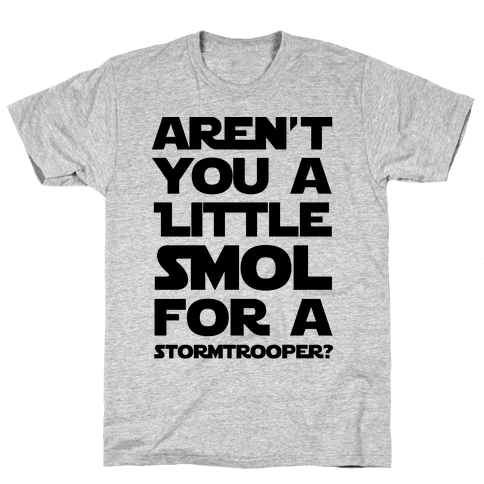 Aren't You a Little Smol for a Storm Trooper? Mens T-Shirt