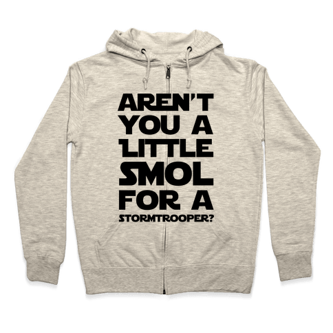Aren't You a Little Smol for a Storm Trooper? Zip Hoodie