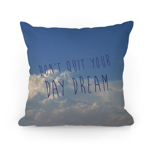 Don't Quit Your Day Dream Pillow Pillow
