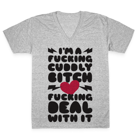 F***ing Cuddly Bitch Deal With It V-Neck Tee Shirt