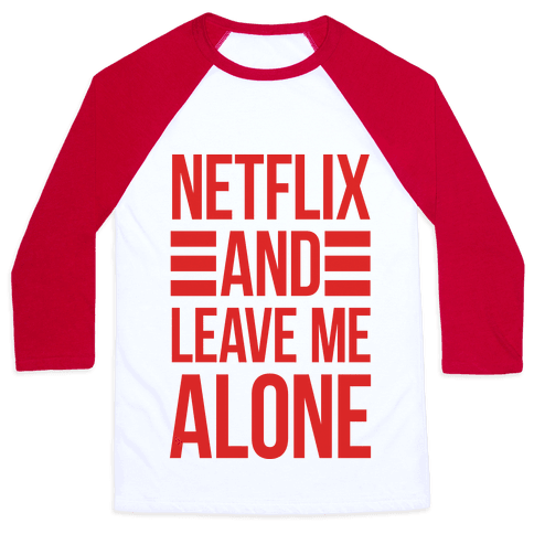 Netflix And Leave Me Alone Baseball Tee