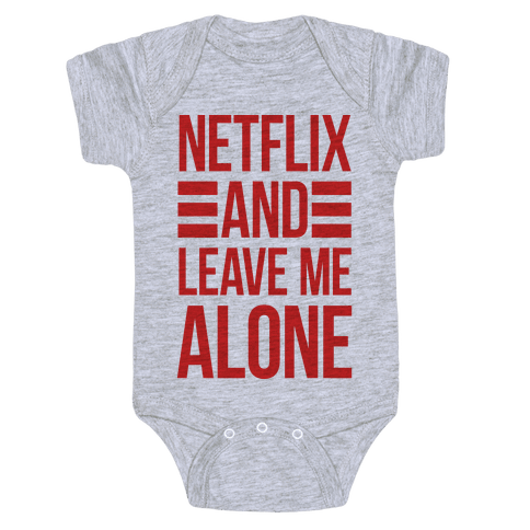 Netflix And Leave Me Alone Baby Onesy