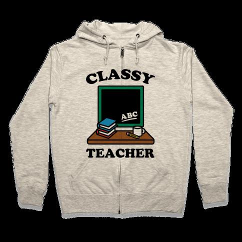 Classy Teacher Zip Hoodie