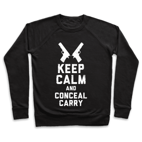Keep Calm and Conceal Carry (White Ink) Pullover