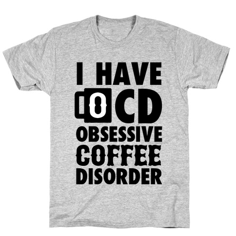 46e95946a I Have OCD (Obsessive Coffee Disorder) T-Shirt   LookHUMAN