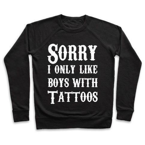 Sorry, I Only Like Boys with Tattoos Pullover