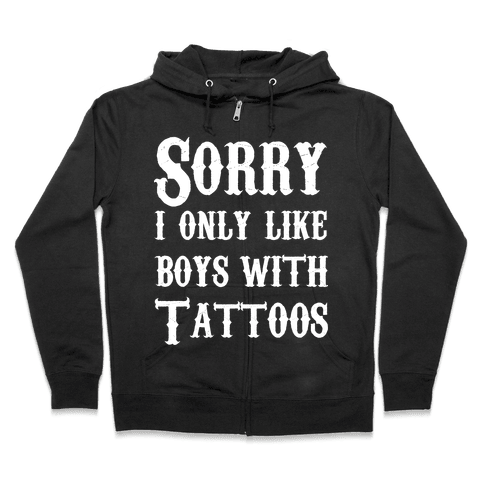 Sorry, I Only Like Boys with Tattoos Zip Hoodie
