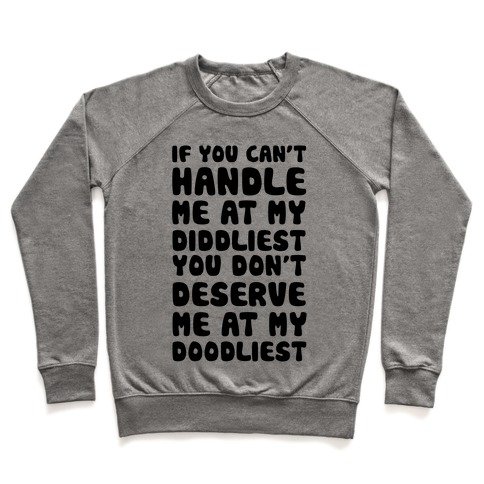If You Can't Handle Me At My Diddliest, You Don't Deserve Me At My Doodliest Pullover