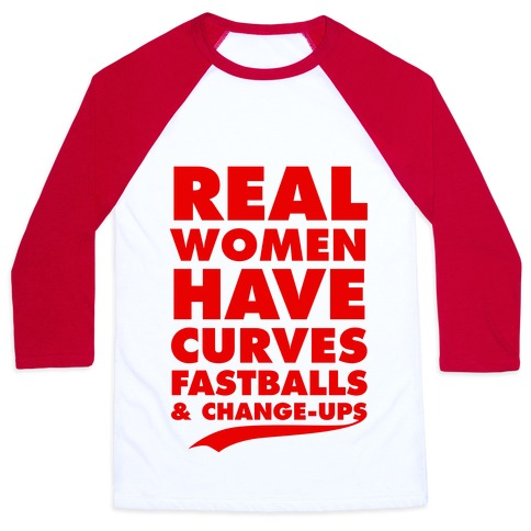 Real Women Have Curves (Fastballs & Change-Ups) Baseball Tee