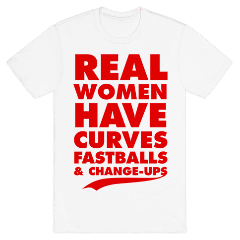 Real Women Have Curves (Fastballs & Change-Ups) Mens T-Shirt