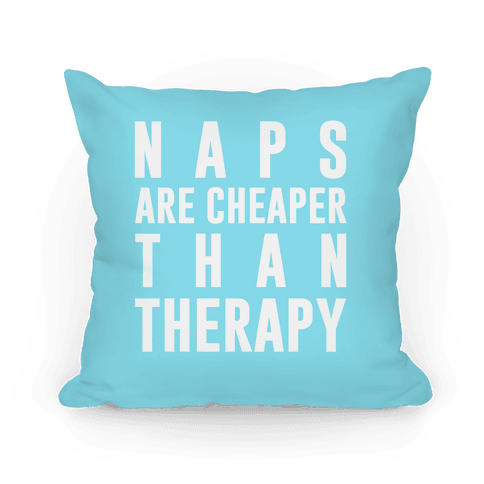 Naps Are Cheaper Than Therapy Pillow